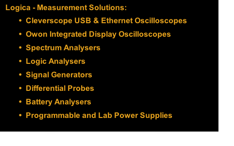 Logica - Measurement Solutions: Cleverscope USB & Ethernet Oscilloscopes Owon Integrated Display Oscilloscopes Spectrum Analysers Logic Analysers Signal Generators Differential Probes Battery Analysers  Programmable and Lab Power Supplies