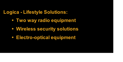 Logica - Lifestyle Solutions: Two way radio equipment Wireless security solutions Electro-optical equipment